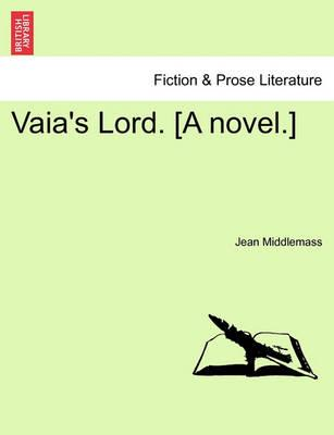 Vaia's Lord. [A Novel.] Vol. I