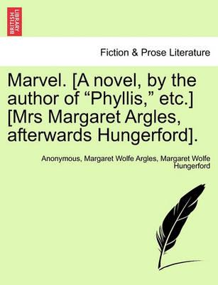 """Marvel. [A Novel, by the Author of """"Phyllis,"""" Etc.] [Mrs Margaret Argles, Afterwards Hungerford]."""