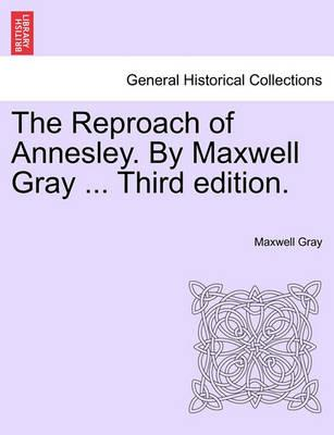 The Reproach of Annesley. by Maxwell Gray ... Third Edition.