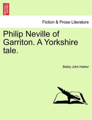 Philip Neville of Garriton. a Yorkshire Tale.