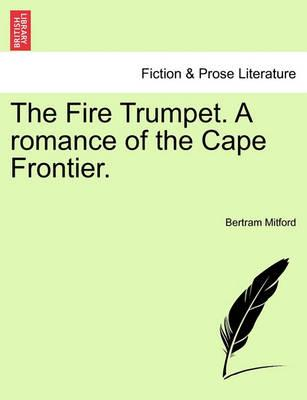 The Fire Trumpet. a Romance of the Cape Frontier.