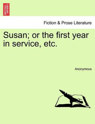 Susan; Or the First Year in Service, Etc.