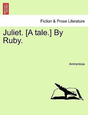 Juliet. [A Tale.] by Ruby.