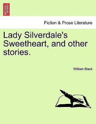Lady Silverdale's Sweetheart, and Other Stories.