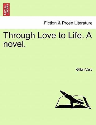 Through Love to Life. a Novel.