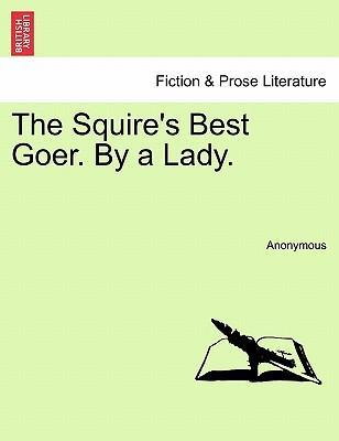 The Squire's Best Goer. by a Lady.