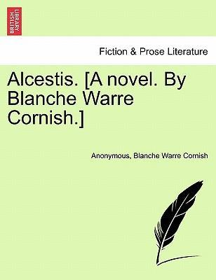 Alcestis. [A Novel. by Blanche Warre Cornish.]