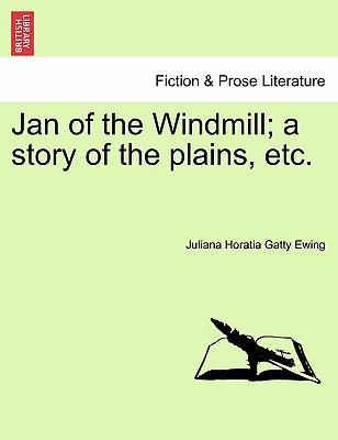 Jan of the Windmill; A Story of the Plains, Etc.