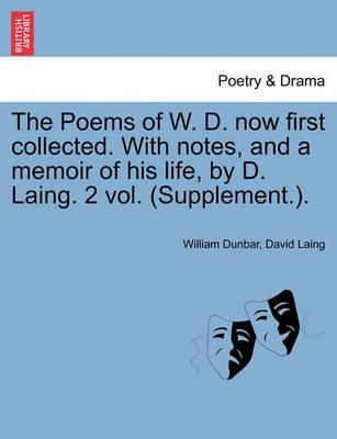 The Poems of W. D. Now First Collected. with Notes, and a Memoir of His Life, by D. Laing. 2 Vol. (Supplement.).