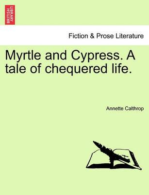 Myrtle and Cypress. a Tale of Chequered Life.
