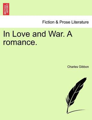 In Love and War. a Romance.