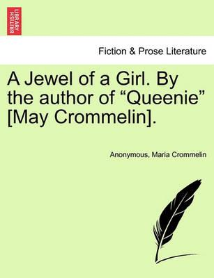 """A Jewel of a Girl. by the Author of """"Queenie"""" [May Crommelin]."""