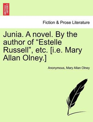 "Junia. a Novel. by the Author of ""Estelle Russell,"" Etc. [I.E. Mary Allan Olney.]"