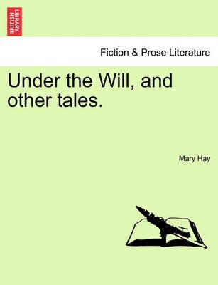 Under the Will, and Other Tales.