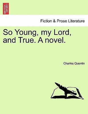 So Young, My Lord, and True. a Novel.