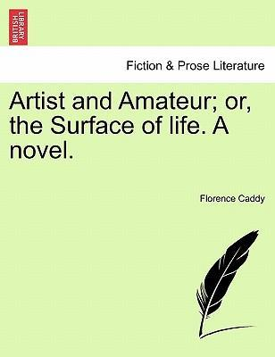 Artist and Amateur; Or, the Surface of Life. a Novel.