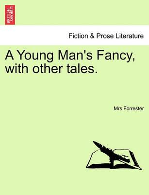 A Young Man's Fancy, with Other Tales.