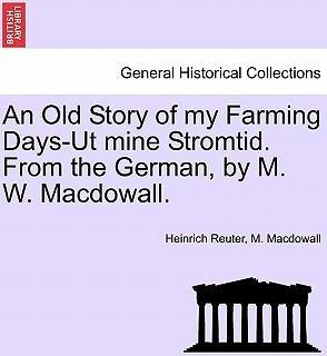 An Old Story of My Farming Days-UT Mine Stromtid. from the German, by M. W. Macdowall.