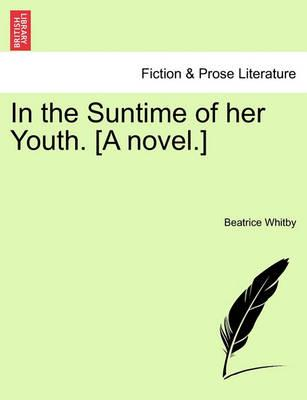 In the Suntime of Her Youth. [A Novel.]
