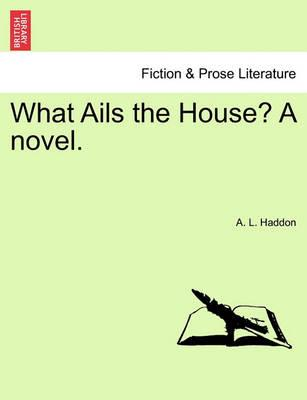 What Ails the House? a Novel.