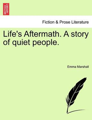 Life's Aftermath. a Story of Quiet People.