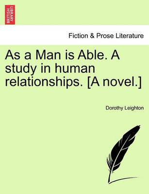 As a Man Is Able. a Study in Human Relationships. [A Novel.]