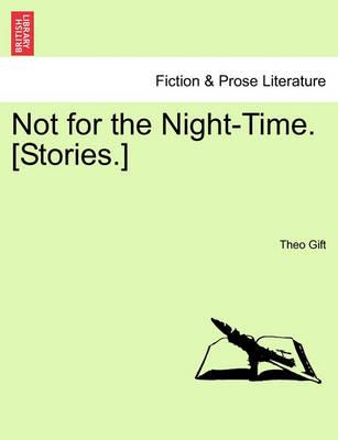 Not for the Night-Time. [Stories.]