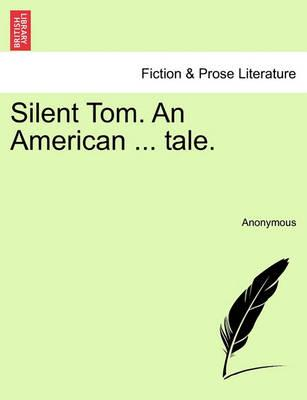 Silent Tom. an American ... Tale.