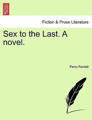 Sex to the Last. a Novel.