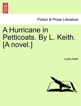 A Hurricane in Petticoats. by L. Keith. [A Novel.]