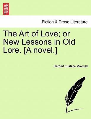 The Art of Love; Or New Lessons in Old Lore. [A Novel.]