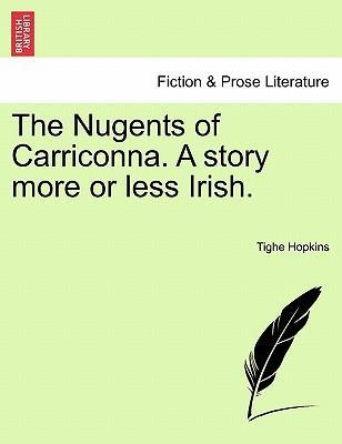 The Nugents of Carriconna. a Story More or Less Irish.