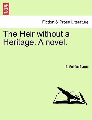 The Heir Without a Heritage. a Novel. Vol. II.