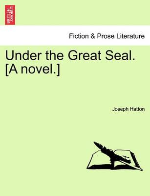 Under the Great Seal. [A Novel.] Vol. III