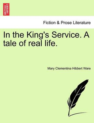 In the King's Service. a Tale of Real Life.
