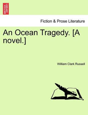 An Ocean Tragedy. [A Novel.]