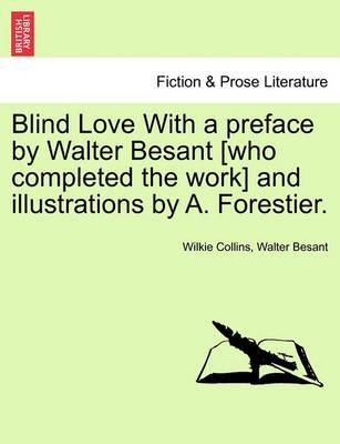 Blind Love with a Preface by Walter Besant [Who Completed the Work] and Illustrations by A. Forestier.