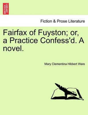 Fairfax of Fuyston; Or, a Practice Confess'd. a Novel. Vol. II.