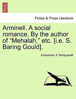 "Arminell. a Social Romance. by the Author of ""Mehalah,"" Etc. [I.E. S. Baring Gould]."