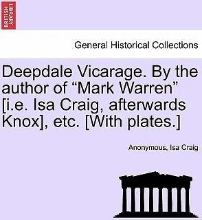 """Deepdale Vicarage. by the Author of """"Mark Warren"""" [I.E. ISA Craig, Afterwards Knox], Etc. [With Plates.]"""