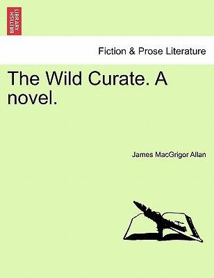 The Wild Curate. a Novel.