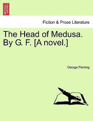 The Head of Medusa. by G. F. [A Novel.]