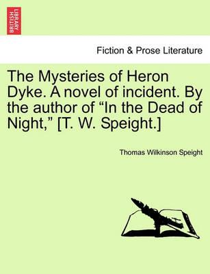 The Mysteries of Heron Dyke. a Novel of Incident. by the Author of in the Dead of Night, [T. W. Speight.]