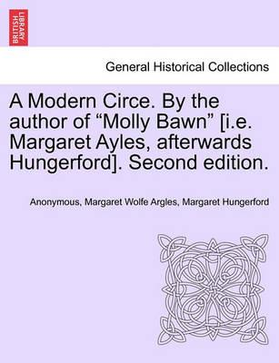 """A Modern Circe. by the Author of """"Molly Bawn"""" [I.E. Margaret Ayles, Afterwards Hungerford]. Second Edition."""