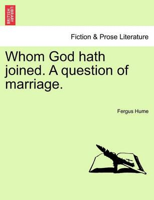 Whom God Hath Joined. a Question of Marriage.