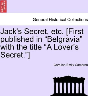 Jack's Secret, Etc. [First Published in Belgravia with the Title a Lover's Secret.]
