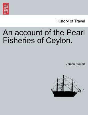 An Account of the Pearl Fisheries of Ceylon.