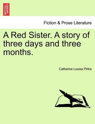 A Red Sister. a Story of Three Days and Three Months.