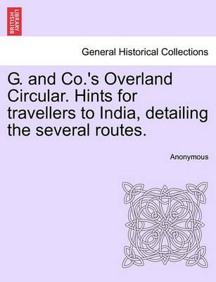 G. and Co.'s Overland Circular. Hints for Travellers to India, Detailing the Several Routes.
