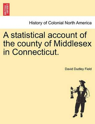 A Statistical Account of the County of Middlesex in Connecticut.